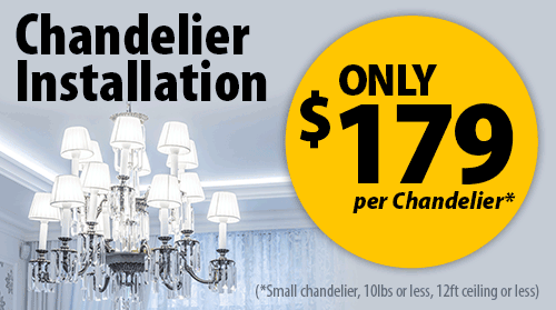Chandelier Installation: $179*